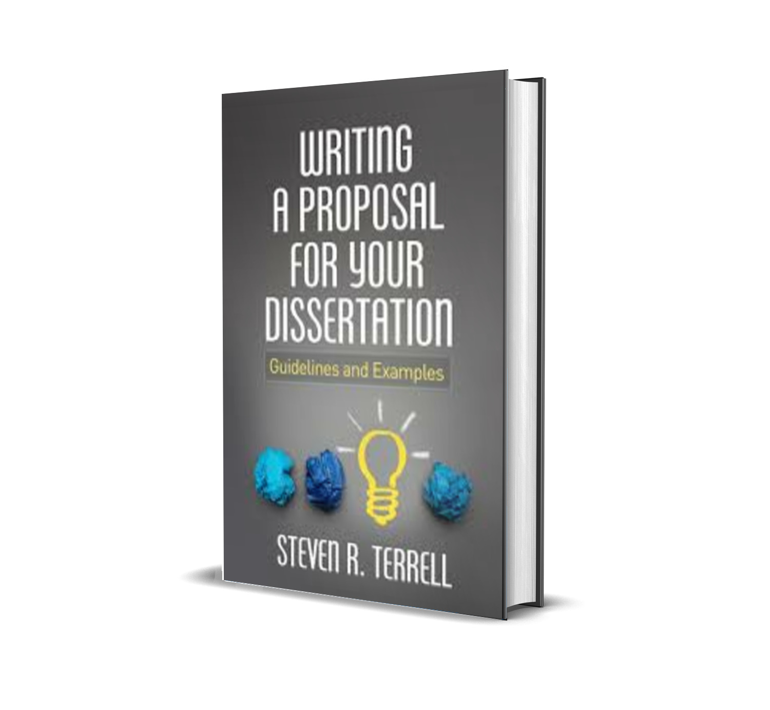 Writing a Proposal for Your Dissertation: Guidelines and Examples - Steven R. Terrell PhD