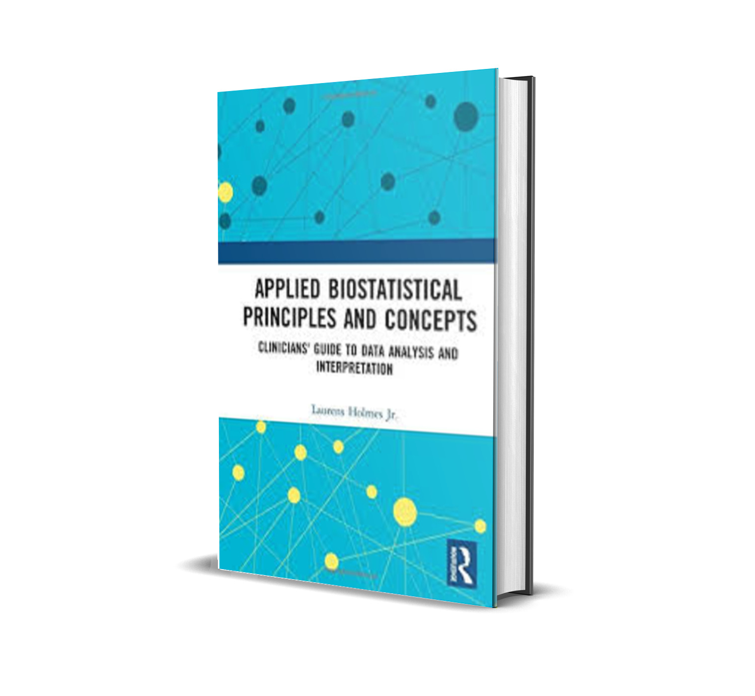 Applied biostatistical principles and concepts:Clinicians' guide to data analyisis and interpretation