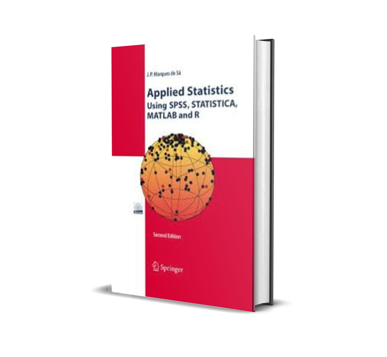 Applied statistics using SPSS, STATISTICA, MATLAB and R - Joaquim P. Marques de Sá
