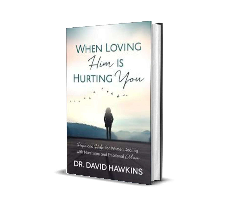 When Loving Him is Hurting You - David Hawkins