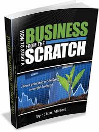 HOW TO START A BUSINESS FROM SCRATCH TITUS MIRIERI