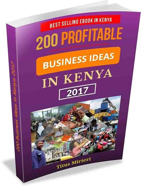 200 PROFITABLE BUSINESS IDEAS IN KENYA - TITUS MIRIERI