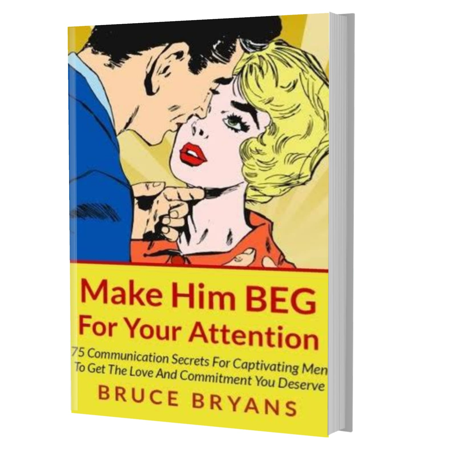 Make him beg for your attention- Bruce Bryans