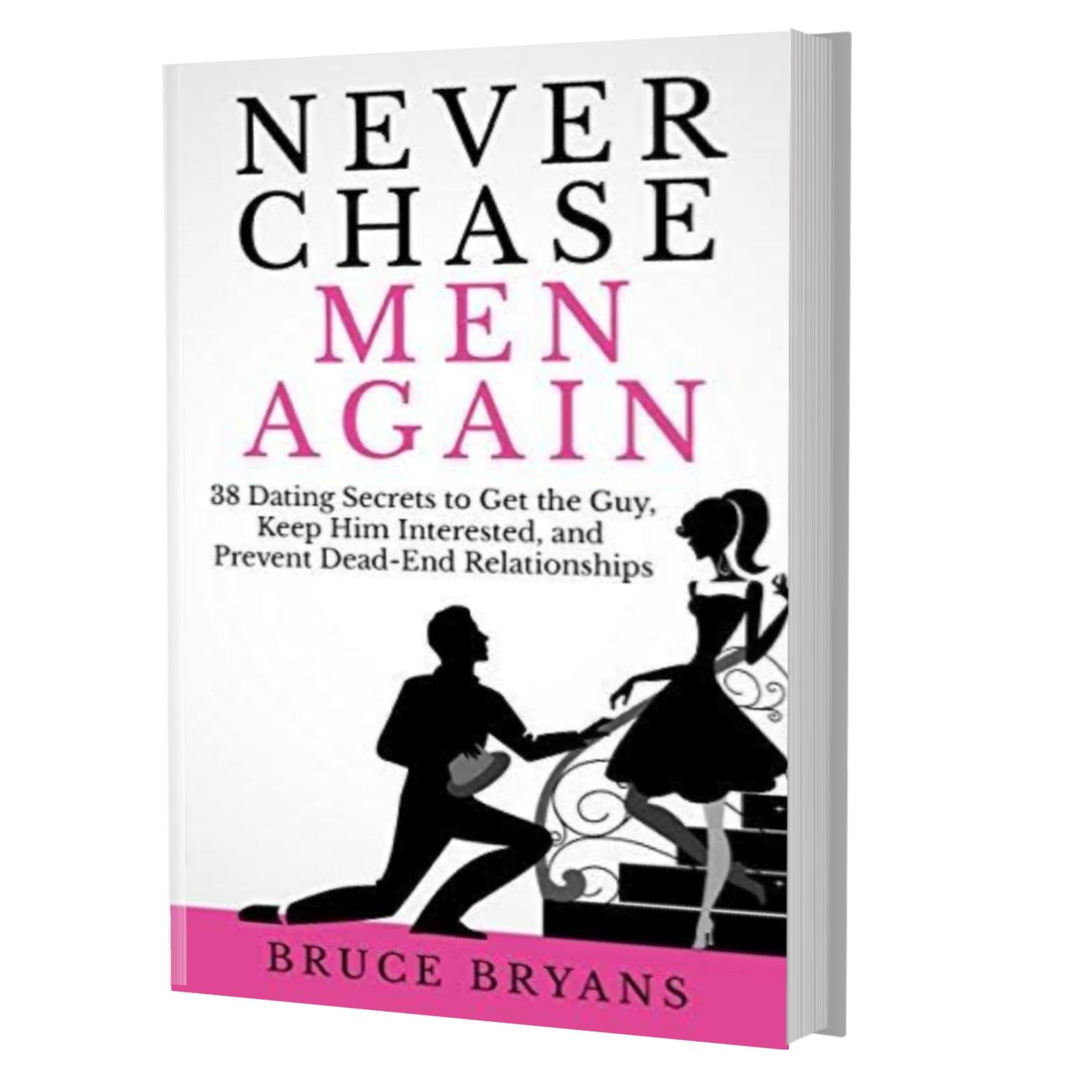 Never chase men again- Bruce Bryans